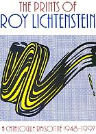 The prints of Roy Lichtenstein : a catalogue raisonné 1948-1997