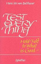 Test everything : hold fast to what is good : an interview with Hans Urs von Balthasar