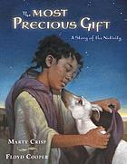 The most precious gift : a story of the Nativity