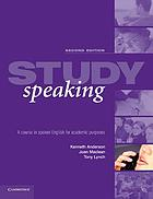 Study speaking : a course in spoken English for academic purposesStudy speaking a course in spoken English for academic purposesStudy speaking : a course in spoken English for academic purposes