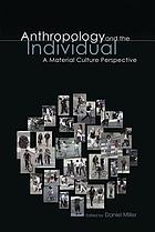 Anthropology and the individual : a material culture perspective