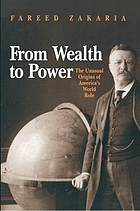 From wealth to power : the unusual origins of America's world role