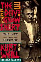 The days grow short : the life and music of Kurt Weill