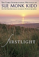 Firstlight : the early inspirational writings of Sue Monk Kidd