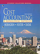 Cost accounting : a managerial emphasis : solutions manual