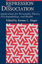 Repression and dissociation : implications for personality theory, psychopathology, and health