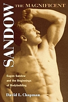 Sandow the Magnificent : Eugen Sandow and the beginnings of bodybuilding