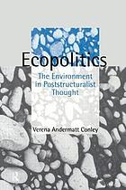Ecopolitics : the environment in poststructuralist thought