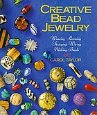 Creative bead jewelry : weaving, looming, stringing, wiring, making beads