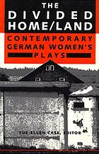 The Divided home/land : contemporary German women's plays