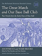 The great match ; and, Our base ball club : two novels from the early days of base ball