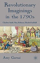 Revolutionary imaginings in the 1790s : Charlotte Smith, Mary Robinson, Elizabeth Inchbald