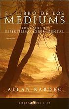 El Libro de los mediums : [tratado de espiritismo experimental]