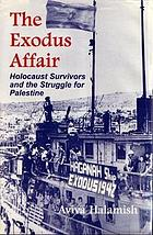 The Exodus affair : Holocaust survivors and the struggle for Palestine