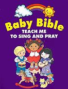 Baby Bible : teach me to sing and pray