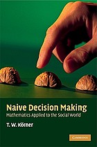 Naive decision making : mathematics applied to the social world
