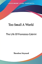 Too small a world; the life of Francesca Cabrini