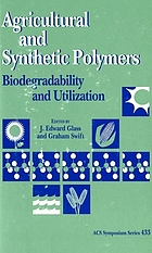 Agricultural and synthetic polymers : biodegradability and utilization : developed from a symposium sponsored by the Divisions of Cellulose, Paper, and Textile Chemistry ; and Polymeric Materials: Science and Engineering at the 197th National Meeting of the American Chemical Society, Dallas, Texas, April 9-14, 1989