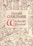 Gerald Gardner, witchcraft revival : the significance of his life and works to the story of modern witchcraft