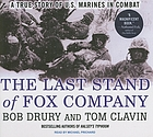 The last stand of Fox Company : a true story of U.S. Marines in combat