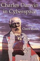 Charles Darwin in cyberspace : a novel