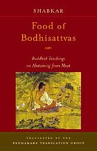 Food of Bodhisattvas : Buddhist teachings on abstaining from meat