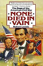 None died in vain : the saga of the American Civil War