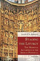 Staging the liturgy : the medieval altarpiece in the Iberian peninsula
