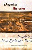 Disputed histories : imagining New Zealand's pasts