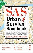SAS urban survival handbook : how to protect yourself against terrorism, natural disasters, fires, home invasions, and everyday health and safety hazards