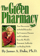 The green pharmacy : new discoveries in herbal remedies for common diseases and conditions from the world's foremost authority on healing herbs