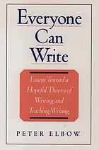 Everyone can write : essays toward a hopeful theory of writing and teaching writing