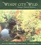 Windy City wild : Chicago's natural wonders