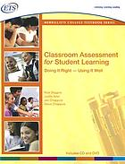 Classroom assessment for student learning : doing it right -- using it well