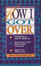 How I got over : testimonies of African Americans, reflections on the books of Job and Psalms, Bible study applications