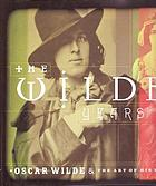 The Wilde years : Oscar Wilde & the art of his time