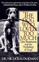 The dog who loved too much : tales, treatments, and the psychology of dogs