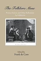 The folklore muse : poetry, fiction, and other reflections by folklorists