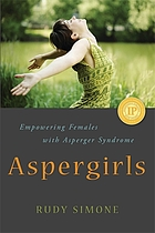 Aspergirls : empowering females with Asperger Syndrome Aspergirls