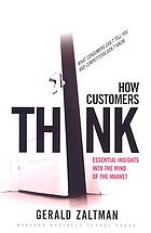 How customers think : essential insights into the mind of the market