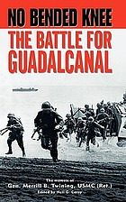 No bended knee : the battle for Guadalcanal : the memoir of Gen. Merrill B. Twining USMC (Ret.)