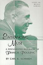 Entrancing muse : a documented biography of Francis Poulenc