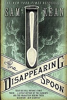 The disappearing spoon and other tales of madness, love and the history of the world from the periodic table