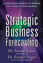 Strategic business forecasting a structured approach to shaping the future of your business