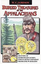 Buried treasures of the Appalachians : legends of homestead caches, Indian mines, and loot from Civil War raids