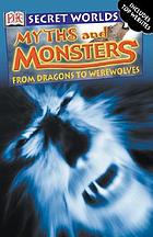 Myths and monsters : from dragons to werewolves