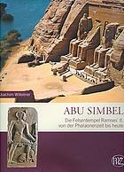 Abu Simbel : die Felsentempel Ramses' II. von der Pharaonenzeit bis heute