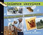 Science warriors : the battle against invasive species