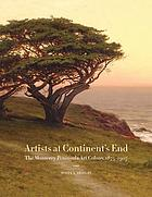 Artists at continent's end : the Monterey Peninsula art colony, 1875-1907Artists at continent's end : the Monterey Peninsula art colony, 1875-1907