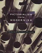 Pictorialism into modernism : the Clarence H. White School of Photography